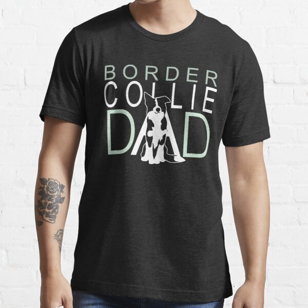Border Collie Dad  | NickerStickers on Redbubble Essential T-Shirt