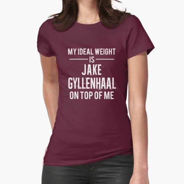 Ideal weight - Jake Gyllenhaal Fitted T-Shirt