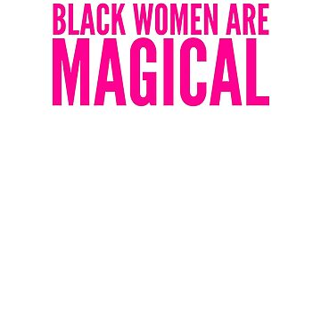 Black Women Are Magical, Black Woman by UrbanApparel