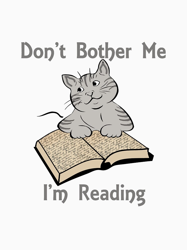 Don't Bother Me I'm Reading Cat with Book by Rightbrainwoman