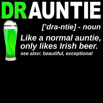 Drauntie Like Aunt Only Drunker Irish St. Patricks Day Shirt Irish Draunt BAE Best Aunt Ever Ireland green beer IPA, Lager, Amber, Sours, Stouts Beverage by bulletfast