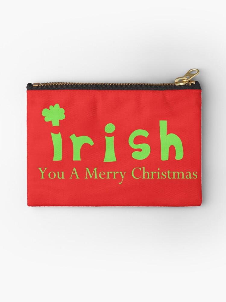 Merry Christmas In Irish.Irish You A Merry Christmas Pun Ireland Festive American Zipper Pouch By Captain Clover