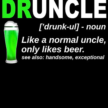 Druncle Like Uncle Only Drunker Irish St. Patricks Day Shirt Irish Druncle Best Funcle Ever Ireland green beer IPA, Lager, Amber, Sours, Stouts Beverage by bulletfast