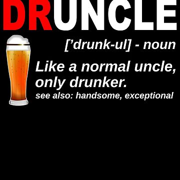 Druncle Like Uncle Only Funcle Beer Drunker Shirt Druncle Drink, Alcohol, Beer lover Beverage, Drinking IPA, Lager, Amber, Sours, Stouts International Beer Day by bulletfast