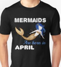 Mermaids are born in APRIL Unisex T-Shirt