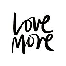 Love More. by TheLoveShop