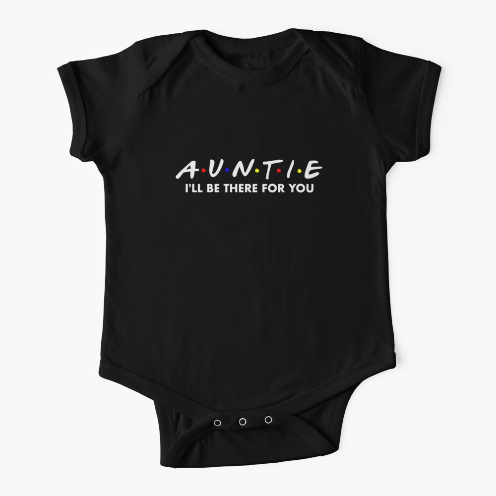 Auntie I'll be there for you  Baby One-Piece