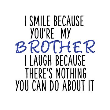 I Smile Because You're My Brother, I Laugh Because There's Nothing You Can Do About It by calikays