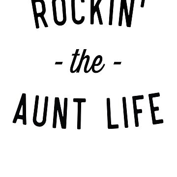 Rockin' The Aunt Life by familyman