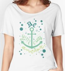 Be your own anchor Women's Relaxed Fit T-Shirt