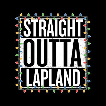 Straight Outta Lapland - Funny Christmas Gift  by efomylod