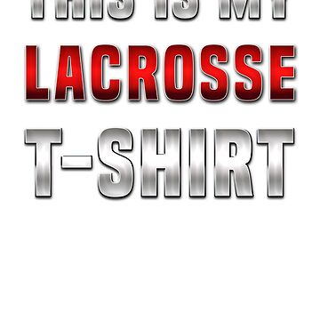 This Is My Lacrosse T Shirt Gift for LaX lovers & Players  by KiRUS