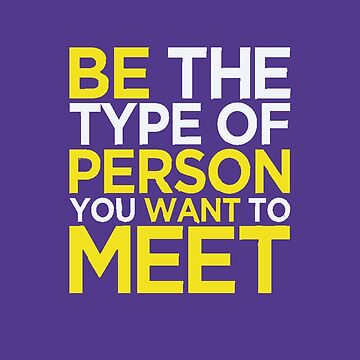 Be The type of person you want to meet  by Nazyl