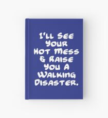 I'll See Your Hot Mess And Raise You A Walking Disaster Hardcover Journal