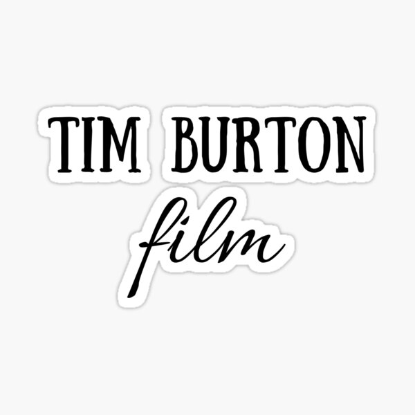 Tim Burton film, Quote, Gift, Present, Cinema, Culture, World, Good vibes, Positive words, Short quotes, dark, Gothic,  eccentric, horror, fantasy  Sticker