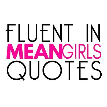 Fluent In Mean Girls Quotes by ccuk66