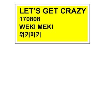 let's get crazy weki meki by olliemattie