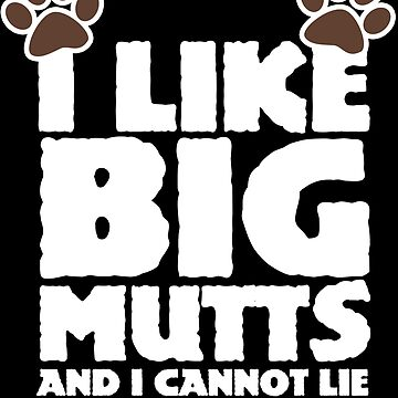 I like big mutts and I cannot lie  by Boogiemonst