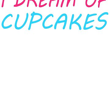 I Dream Of Cupcakes by troy1969