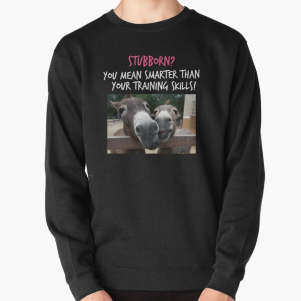 Funny Donkey Shirt Or Hoodie - Donkey Lovers Gifts - Stubborn Shirt - Smart T Shirt Pullover Sweatshirt