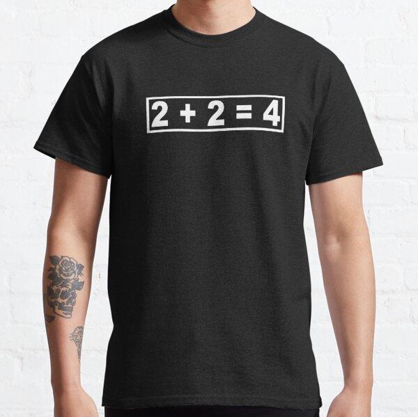 2 + 2 = 4 Classic T-Shirt