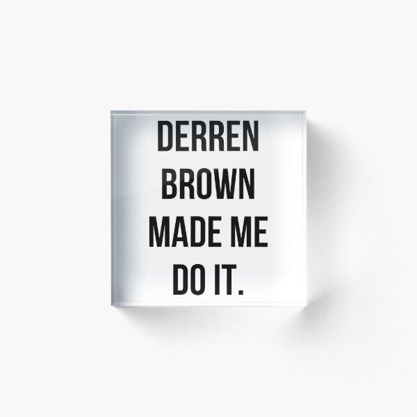 Derren Brown Made Me Do It Acrylic Block