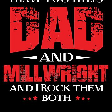 Millwright Dad, Millwright Gift, Millwright Swag, Millwrights by Designs4Less