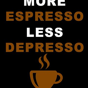 More Espresso Less Depresso by adjua