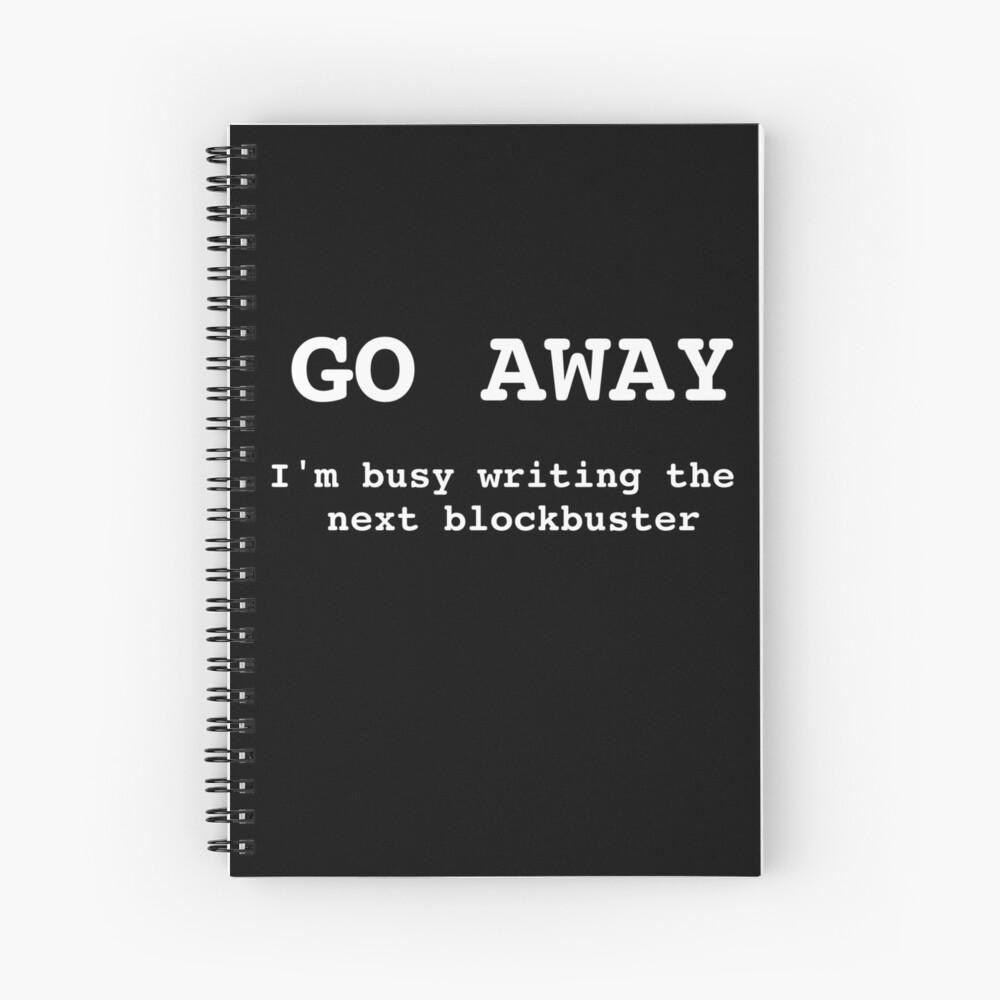 Go Away I'm Writing The Next Blockbuster Spiral Notebook