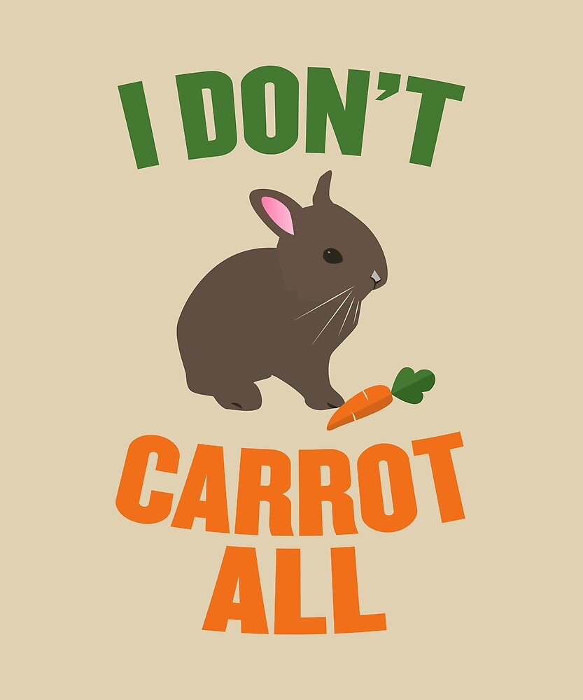 I Don't Carrot All by huxdesigns
