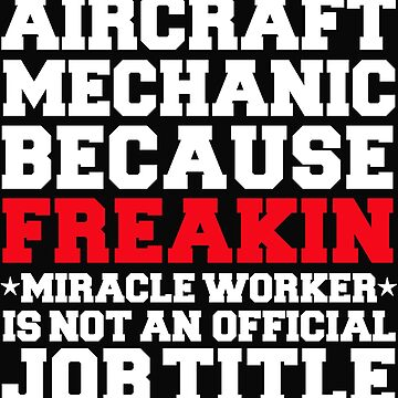 Aircraft Mechanic because Miracle Worker not a job title by losttribe