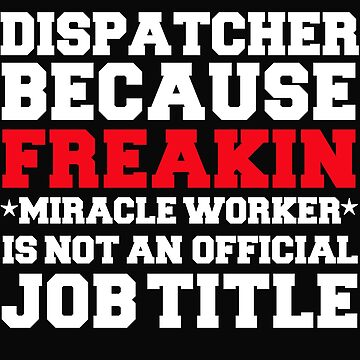 Dispatcher because Miracle Worker not a job title by losttribe