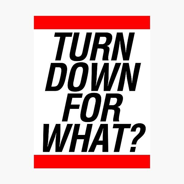 Turn down for what? Photographic Print