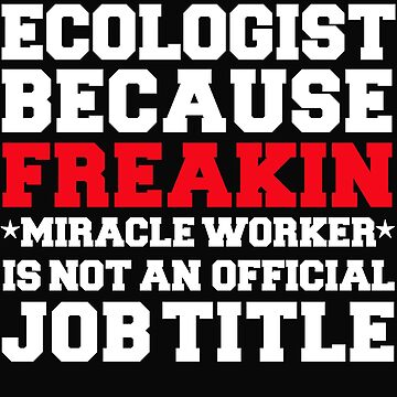 Ecologist because Miracle Worker not a job title Ecology by losttribe