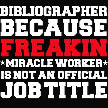 Bibliographer because Miracle Worker not a job title by losttribe