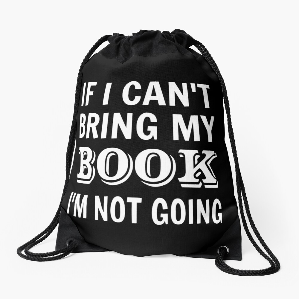 If I Can't Bring My Book I'm Not Going Drawstring Bag