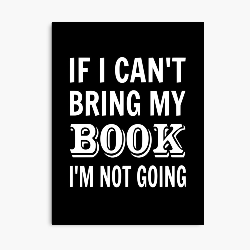 If I Can't Bring My Book I'm Not Going Canvas Print