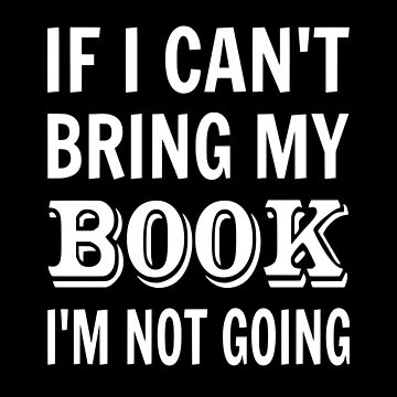 If I Can't Bring My Book I'm Not Going by coolfuntees