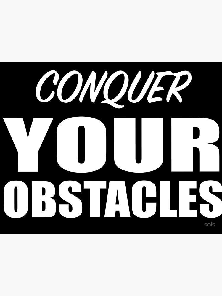 Conquer Your Obstacles Motivational Gift  by sols