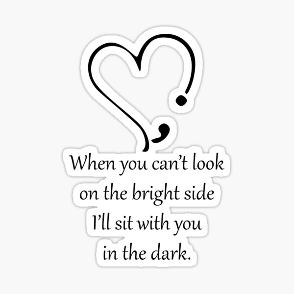 When you can't look on the bright side, I'll sit with you in the dark Sticker