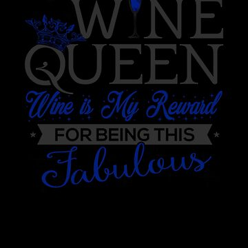 Wine Queen Wine is My Reward for Being Fabulous! by KanigMarketplac