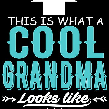 This is What A Cool Grandma Looks Like by jzelazny