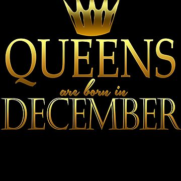 Queens Are Born In December by jzelazny