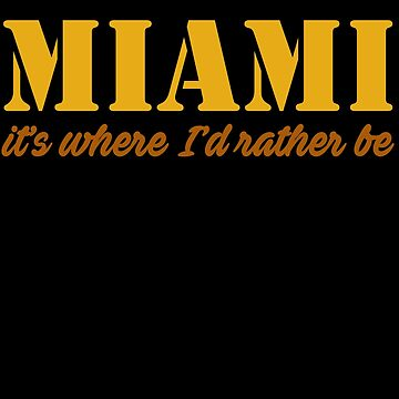 Miami It's Where I'd Rather Be by jzelazny