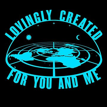 Flat Earth Lovingly Created For Us by bigtimmystyle