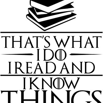 I Read and I Know Things Gift for Book Lovers by TrndSttr