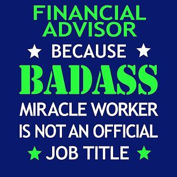 Financial Advisor Badass Birthday Funny Christmas Cool Gift by smily-tees