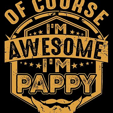 Of Course I'm Awesome I'm Pappy pa/Papa Gift by BBPDesigns