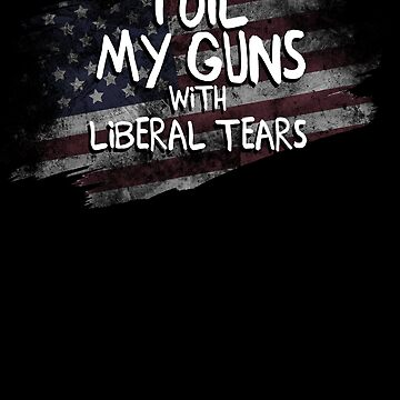 I Oil My Guns With Liberal Tears Space Shirt by WWB2017