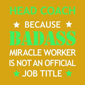 Head Coach Badass Birthday Funny Christmas Cool Gift by smily-tees